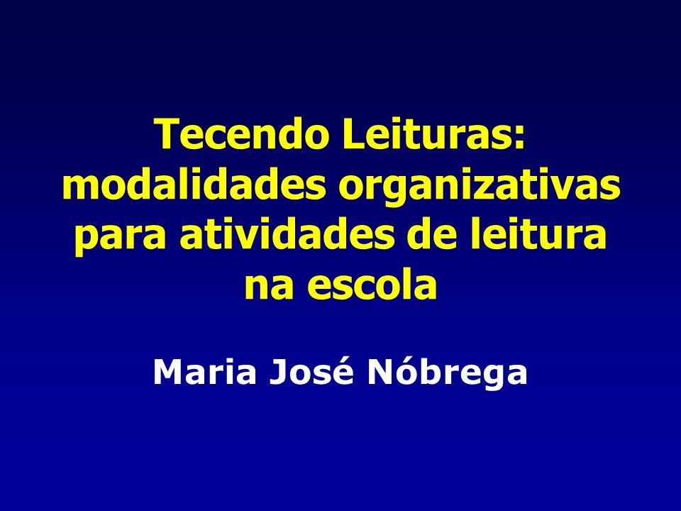 Tecendo Leituras: modalidades organizativas para atividades de leitura na escola Maria José Nóbrega