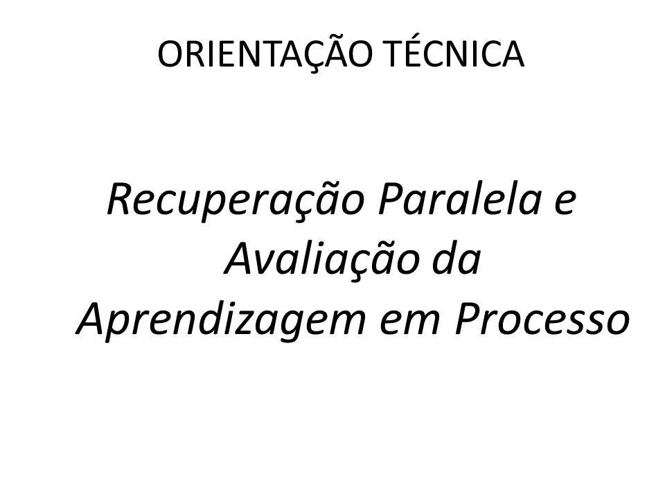 ORIENTAÇÃO TÉCNICA Recuperação Paralela e Avaliação da Aprendizagem em Processo