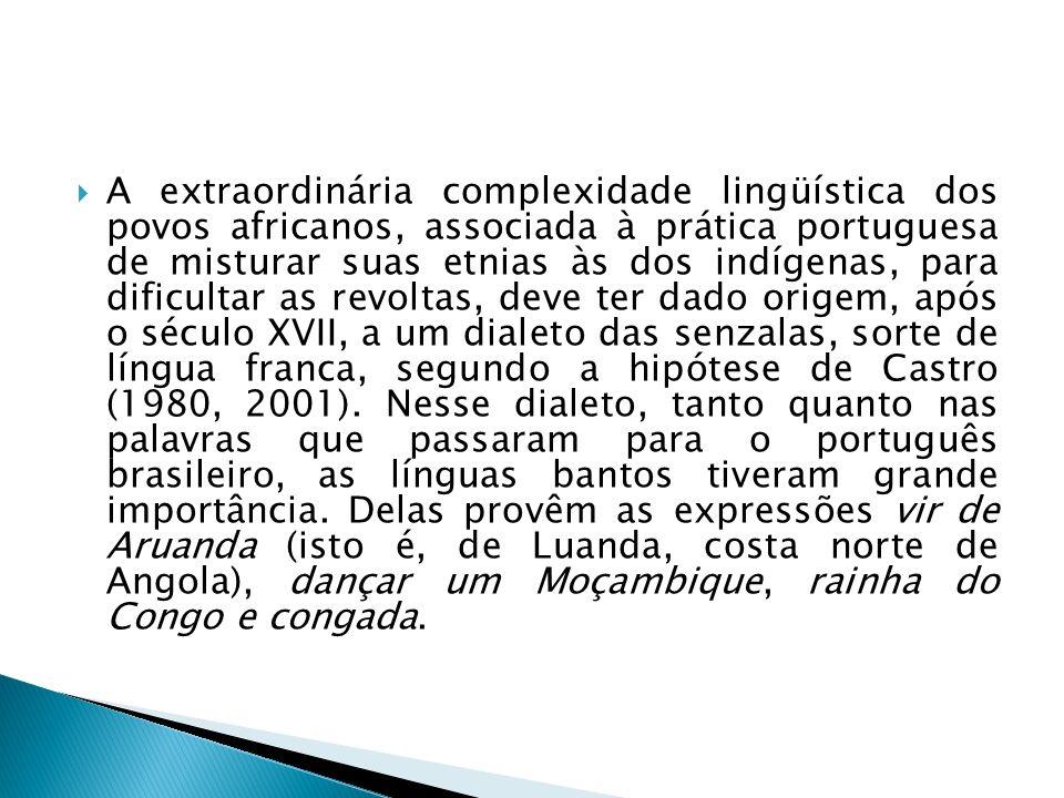 As palavras bantos incorporadas ao português brasileiro conheceram uma dispersão maior pelas áreas lexicais, como atestam os itens: Cacunda, caçula, fubá, angu, jiló, carinho, bunda, quiabo, dendê, dengo, samba, etc.