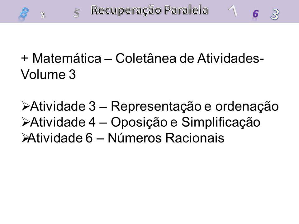 + Matemática – Coletânea de Atividades- Volume 3 Atividade 3 – Representação e ordenação Atividade 4 – Oposição e Simplificação Atividade 6 – Números