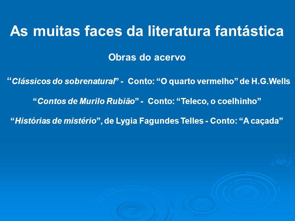As muitas faces da literatura fantástica Obras do acervo Clássicos do sobrenatural - Conto: O quarto vermelho de H.G.Wells Contos de Murilo Rubião - C