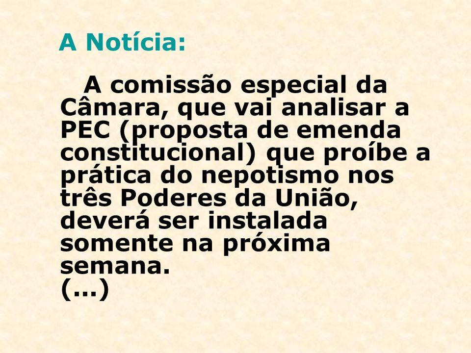 A comissão especial da Câmara, que vai analisar a PEC (proposta de emenda constitucional) que proíbe a prática do nepotismo nos três Poderes da União,