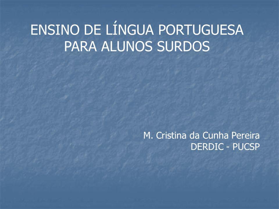 ENSINO DE LÍNGUA PORTUGUESA PARA ALUNOS SURDOS M. Cristina da Cunha Pereira DERDIC - PUCSP