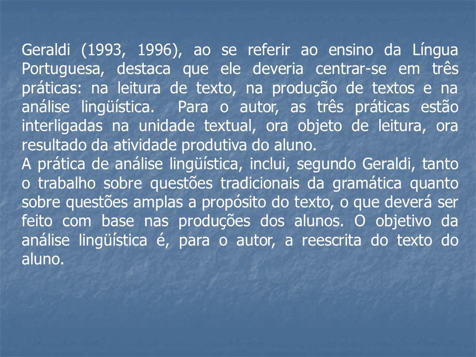 Geraldi (1993, 1996), ao se referir ao ensino da Língua Portuguesa, destaca que ele deveria centrar-se em três práticas: na leitura de texto, na produ