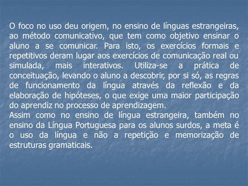 O foco no uso deu origem, no ensino de línguas estrangeiras, ao método comunicativo, que tem como objetivo ensinar o aluno a se comunicar. Para isto,