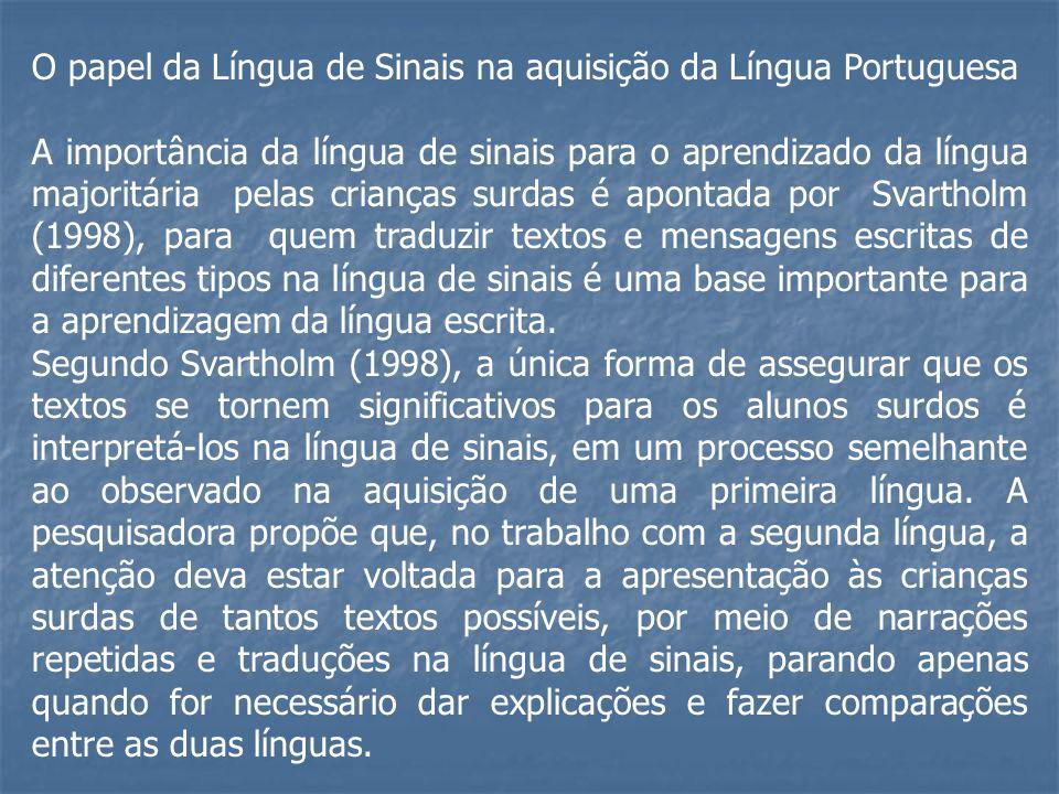 O papel da Língua de Sinais na aquisição da Língua Portuguesa A importância da língua de sinais para o aprendizado da língua majoritária pelas criança