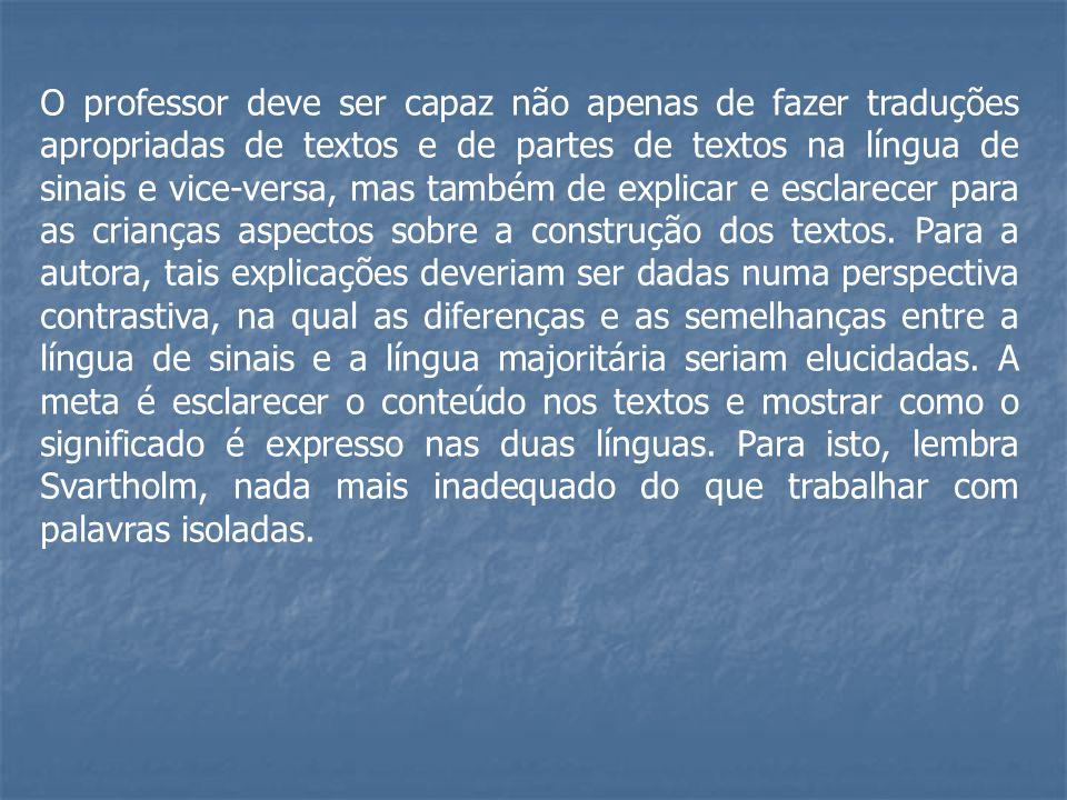 O professor deve ser capaz não apenas de fazer traduções apropriadas de textos e de partes de textos na língua de sinais e vice-versa, mas também de e