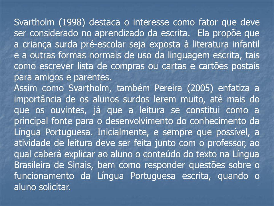 Svartholm (1998) destaca o interesse como fator que deve ser considerado no aprendizado da escrita. Ela propõe que a criança surda pré-escolar seja ex