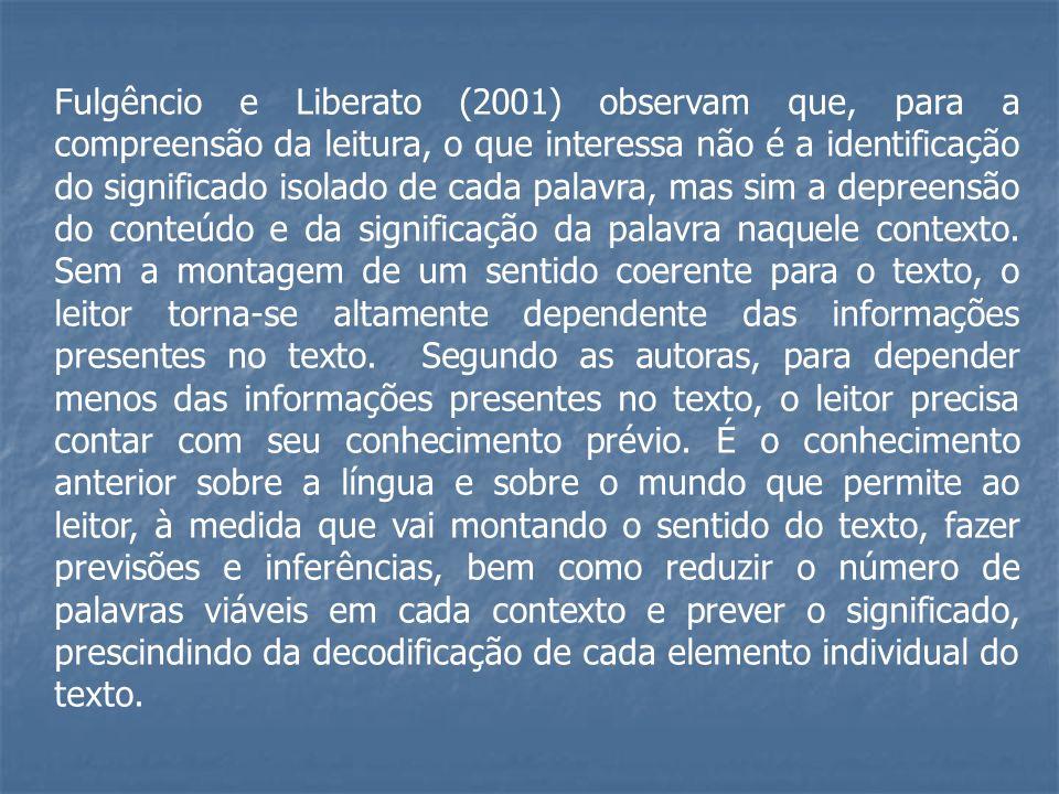 Fulgêncio e Liberato (2001) observam que, para a compreensão da leitura, o que interessa não é a identificação do significado isolado de cada palavra,