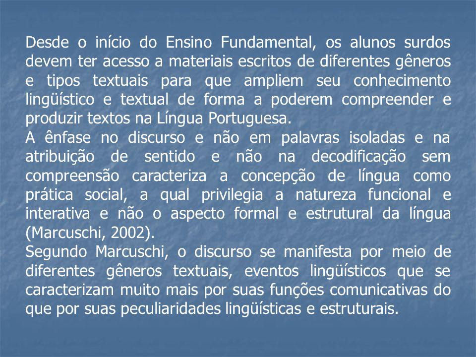 Desde o início do Ensino Fundamental, os alunos surdos devem ter acesso a materiais escritos de diferentes gêneros e tipos textuais para que ampliem s