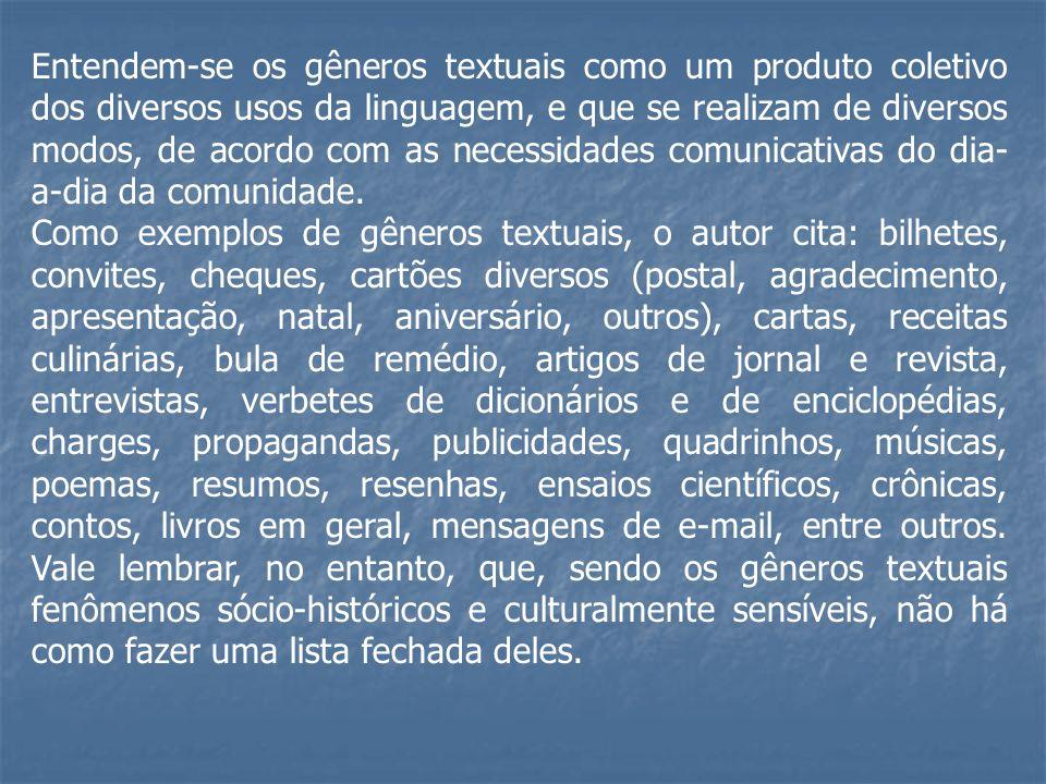 Entendem-se os gêneros textuais como um produto coletivo dos diversos usos da linguagem, e que se realizam de diversos modos, de acordo com as necessi