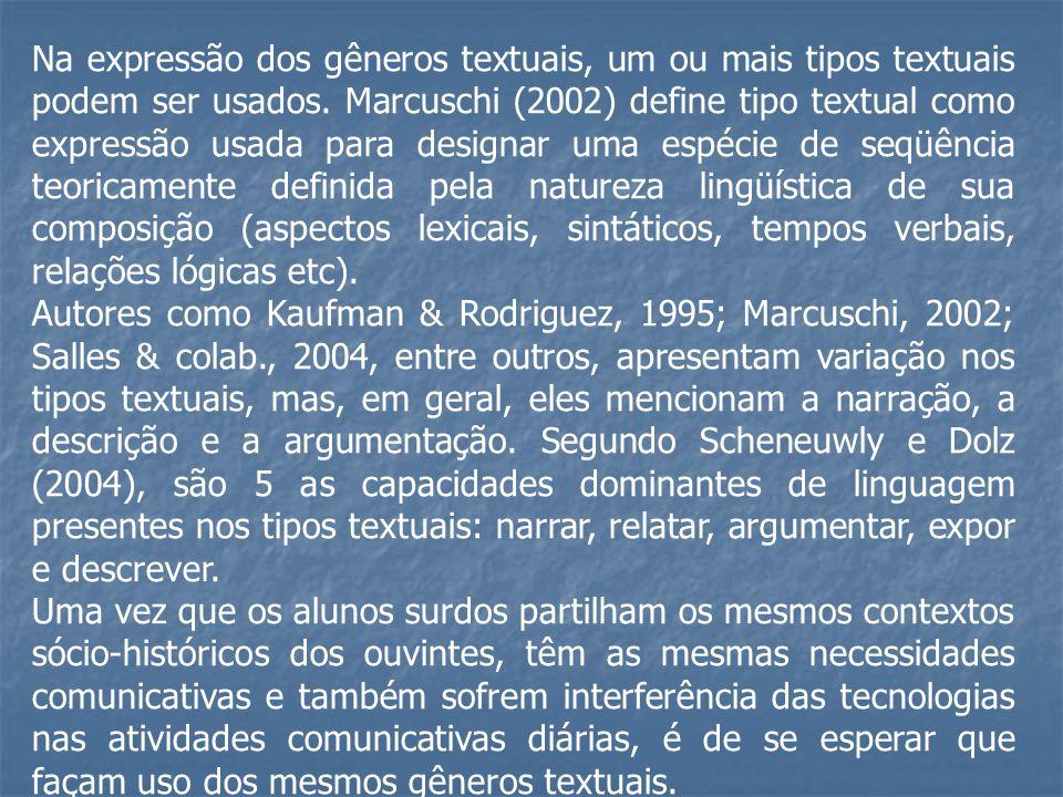 Na expressão dos gêneros textuais, um ou mais tipos textuais podem ser usados. Marcuschi (2002) define tipo textual como expressão usada para designar