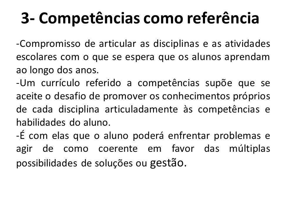 3- Competências como referência -Compromisso de articular as disciplinas e as atividades escolares com o que se espera que os alunos aprendam ao longo