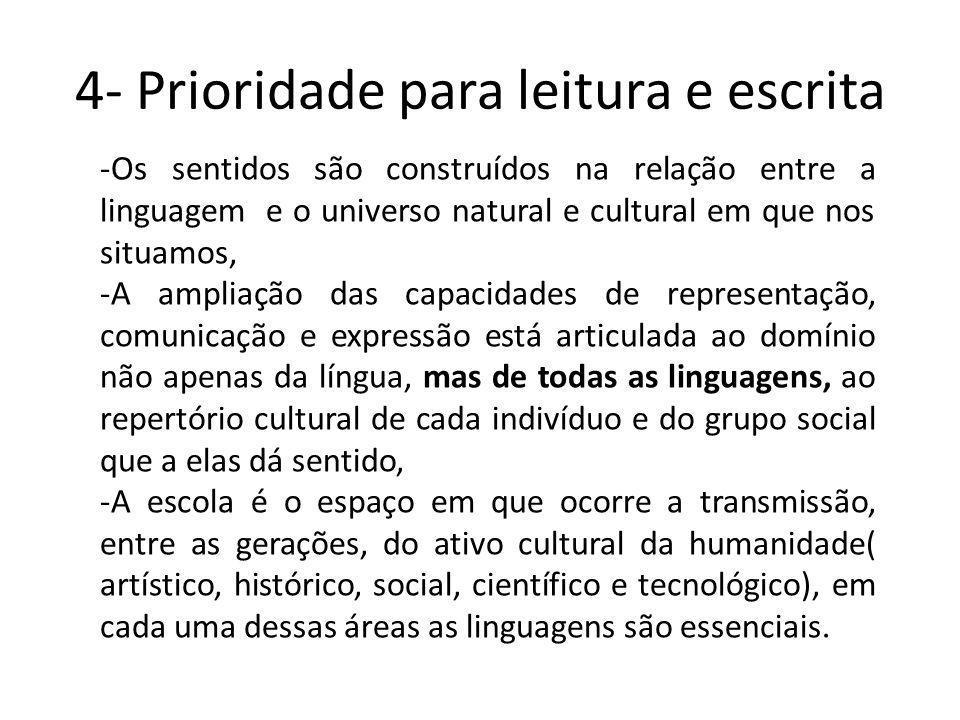 4- Prioridade para leitura e escrita -Os sentidos são construídos na relação entre a linguagem e o universo natural e cultural em que nos situamos, -A