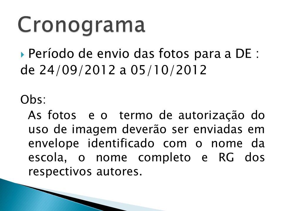 Período de envio das fotos para a DE : de 24/09/2012 a 05/10/2012 Obs: As fotos e o termo de autorização do uso de imagem deverão ser enviadas em enve