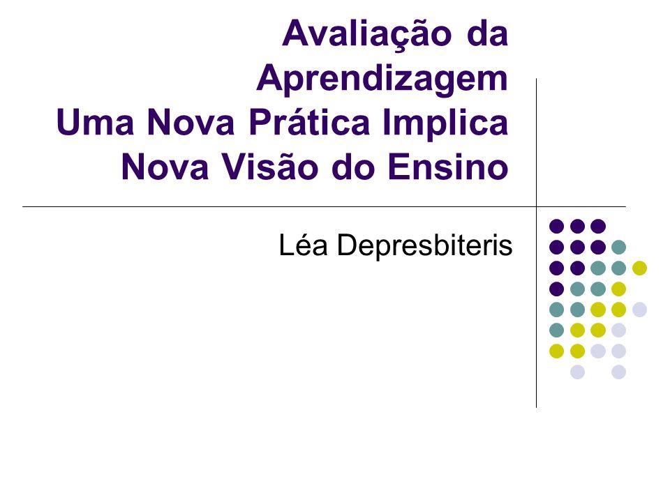 Avaliação da Aprendizagem Uma Nova Prática Implica Nova Visão do Ensino Léa Depresbiteris