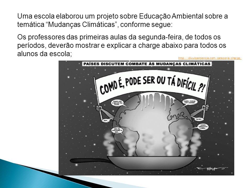 Uma escola elaborou um projeto sobre Educação Ambiental sobre a temática Mudanças Climáticas, conforme segue: Os professores das primeiras aulas da se
