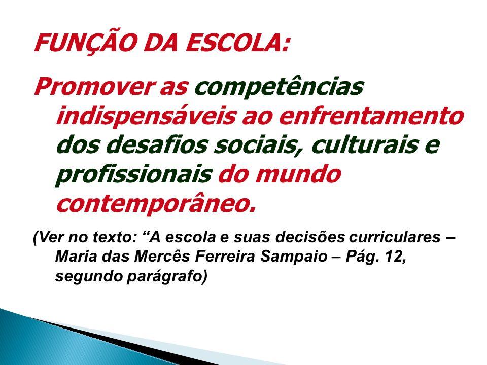 FUNÇÃO DA ESCOLA: Promover as competências indispensáveis ao enfrentamento dos desafios sociais, culturais e profissionais do mundo contemporâneo. (Ve