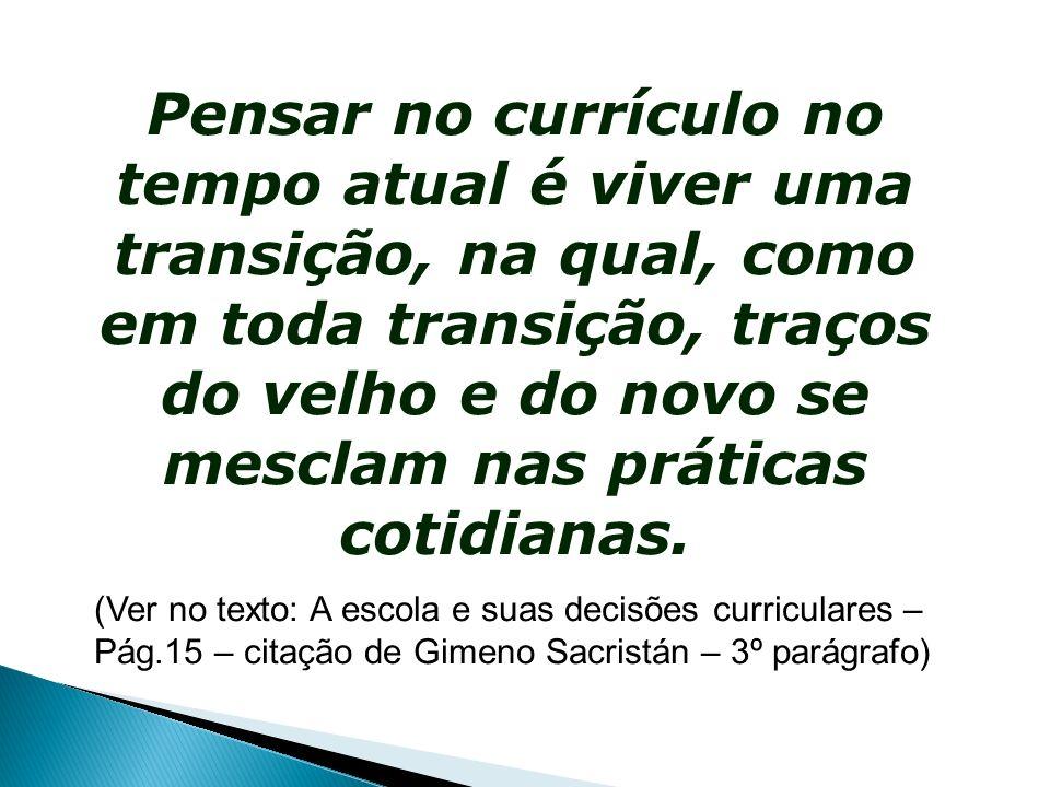 Pensar no currículo no tempo atual é viver uma transição, na qual, como em toda transição, traços do velho e do novo se mesclam nas práticas cotidiana
