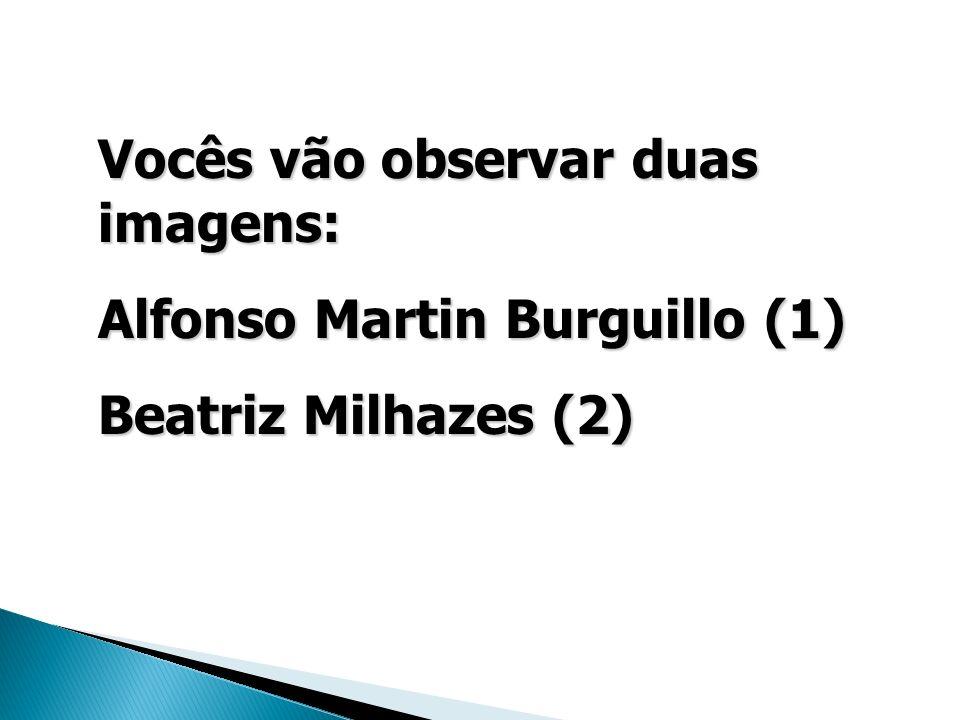 Vocês vão observar duas imagens: Alfonso Martin Burguillo (1) Beatriz Milhazes (2)
