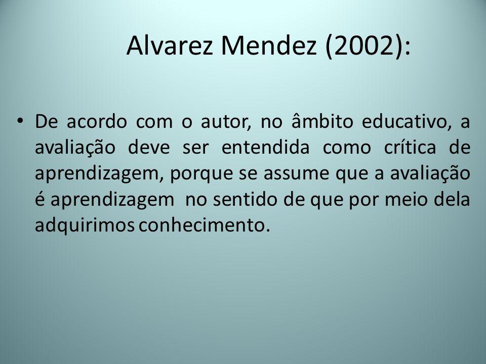 Alvarez Mendez (2002): De acordo com o autor, no âmbito educativo, a avaliação deve ser entendida como crítica de aprendizagem, porque se assume que a