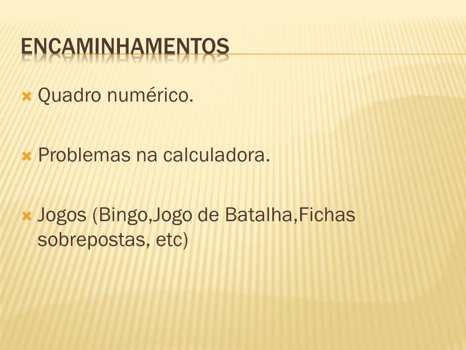Quadro numérico. Problemas na calculadora. Jogos (Bingo,Jogo de Batalha,Fichas sobrepostas, etc)