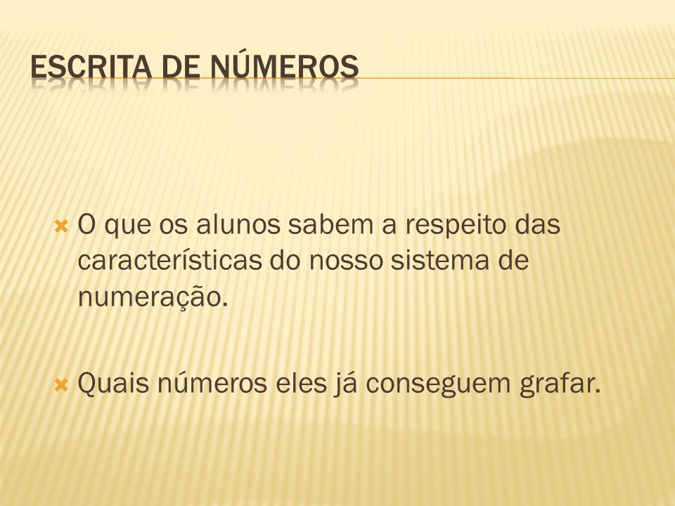O que os alunos sabem a respeito das características do nosso sistema de numeração. Quais números eles já conseguem grafar.