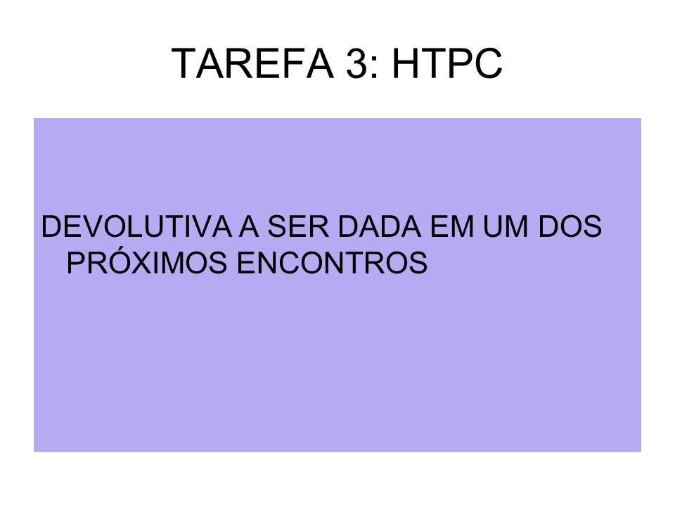 TAREFA 3: HTPC DEVOLUTIVA A SER DADA EM UM DOS PRÓXIMOS ENCONTROS