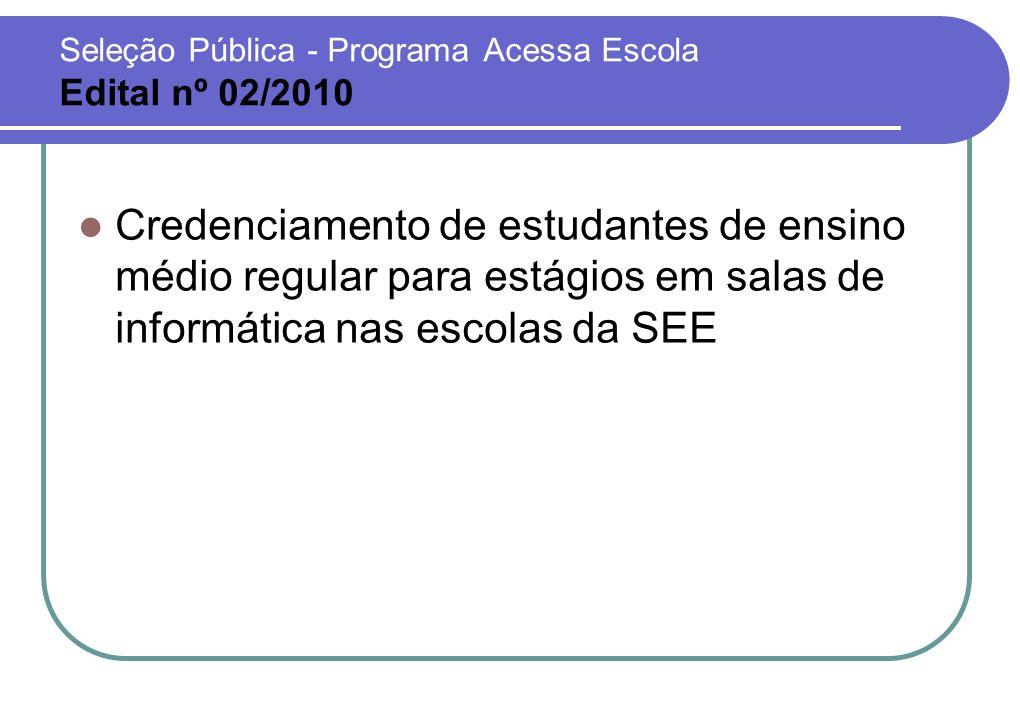 Seleção Pública - Programa Acessa Escola Edital nº 02/2010 Credenciamento de estudantes de ensino médio regular para estágios em salas de informática nas escolas da SEE