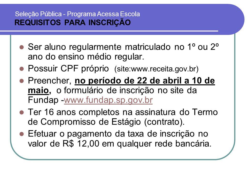 Seleção Pública - Programa Acessa Escola REQUISITOS PARA INSCRIÇÃO Ser aluno regularmente matriculado no 1º ou 2º ano do ensino médio regular.
