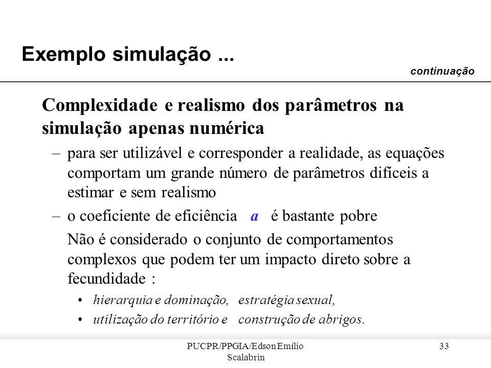 PUCPR/PPGIA/Edson Emílio Scalabrin 32 Exemplo simulação... Problemas da simulação apenas numérica –os modelos matemáticos ligam unicamente parâmetros