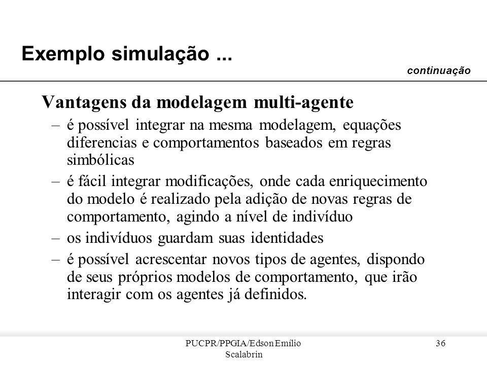 PUCPR/PPGIA/Edson Emílio Scalabrin 35 Exemplo simulação... Qual é o interesse da simulação multi-agente? É poder levar em conta –tanto os parâmetros q
