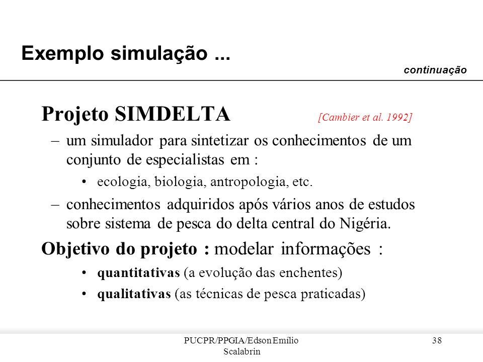 PUCPR/PPGIA/Edson Emílio Scalabrin 37 Exemplo simulação... Exemplo: modelagem de uma floresta. –pode-se introduzir novas espécies animais ou vegetais
