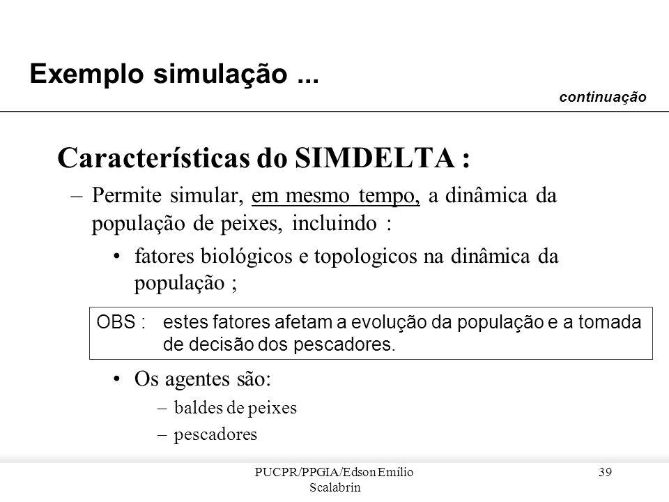PUCPR/PPGIA/Edson Emílio Scalabrin 38 Exemplo simulação... Projeto SIMDELTA [Cambier et al. 1992] –um simulador para sintetizar os conhecimentos de um