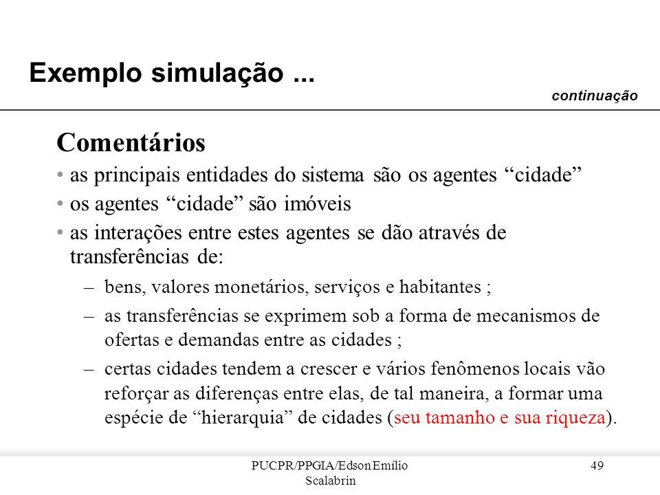 PUCPR/PPGIA/Edson Emílio Scalabrin 48 Exemplo simulação... Comportamento de um agente cidade é dado pela soma dos comportamentos de seus habitantes os