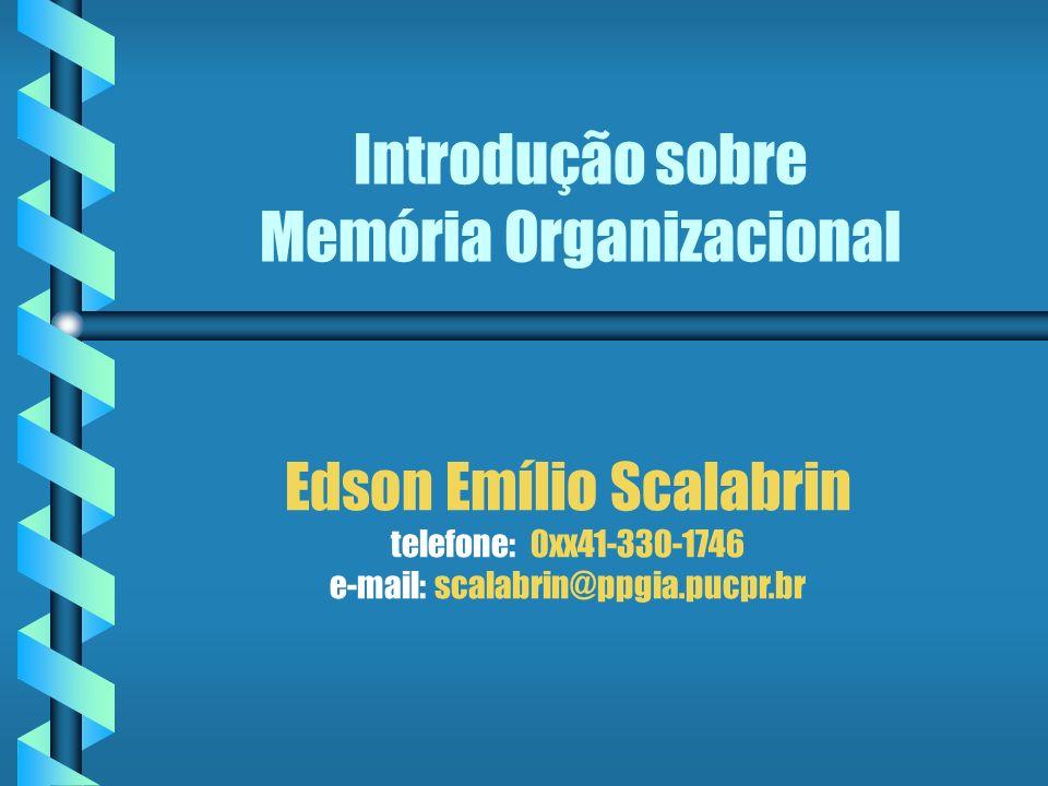 Introdução sobre Memória Organizacional Edson Emílio Scalabrin telefone: 0xx41-330-1746 e-mail: scalabrin@ppgia.pucpr.br