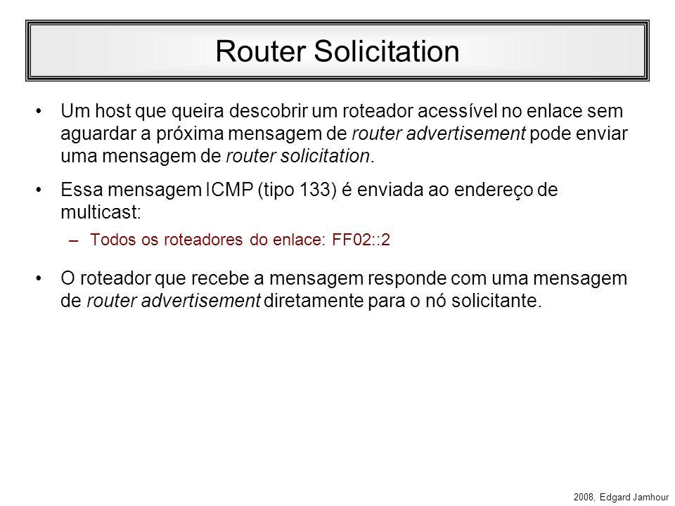 2008, Edgard Jamhour Router Advertisement Campos do ICMP (continuação): –Tempo de Vida do Roteador Tempo em ms que o roteador deve ser considerado dis