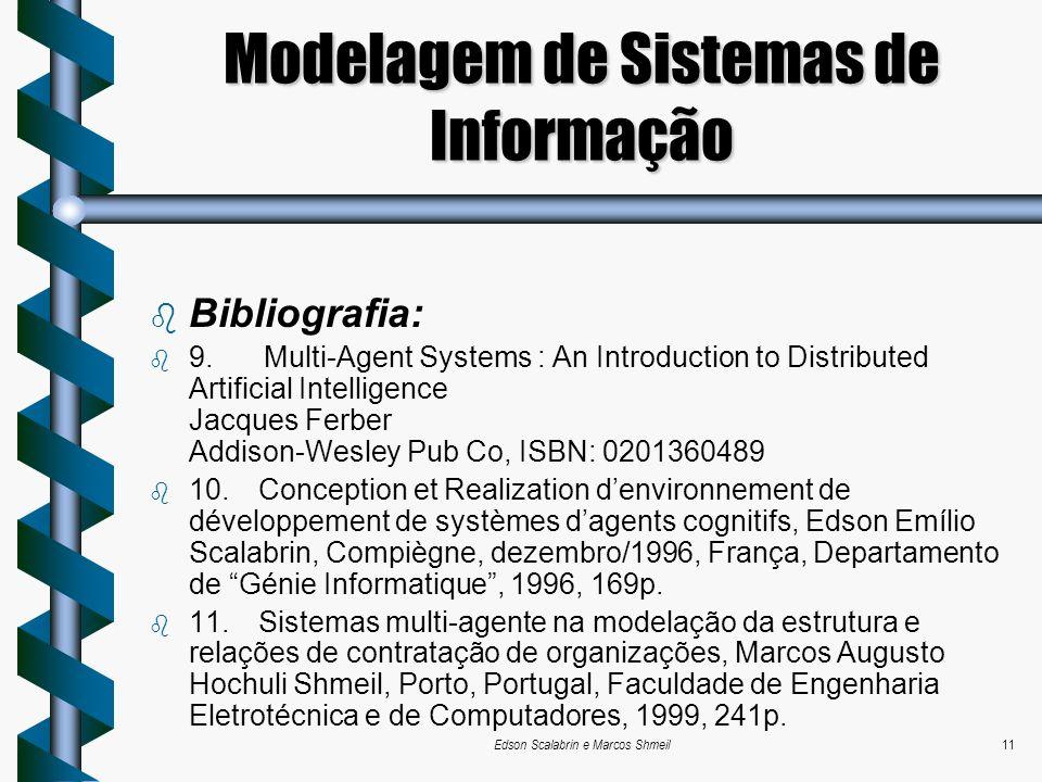 Edson Scalabrin e Marcos Shmeil11 Modelagem de Sistemas de Informação Bibliografia: 9. Multi-Agent Systems : An Introduction to Distributed Artificial