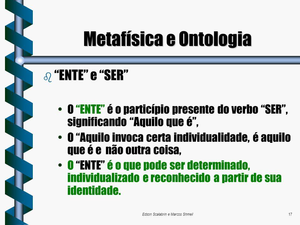 Edson Scalabrin e Marcos Shmeil17 b ENTE e SER O ENTE é o particípio presente do verbo SER, significando Aquilo que é, O Aquilo invoca certa individua