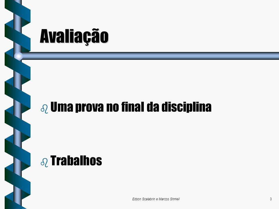 Edson Scalabrin e Marcos Shmeil3 Avaliação b Uma prova no final da disciplina b Trabalhos