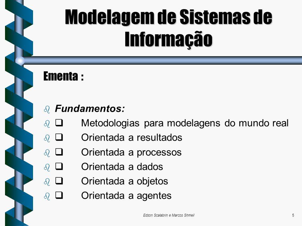 Edson Scalabrin e Marcos Shmeil5 Modelagem de Sistemas de Informação Ementa : Fundamentos: Metodologias para modelagens do mundo real Orientada a resu