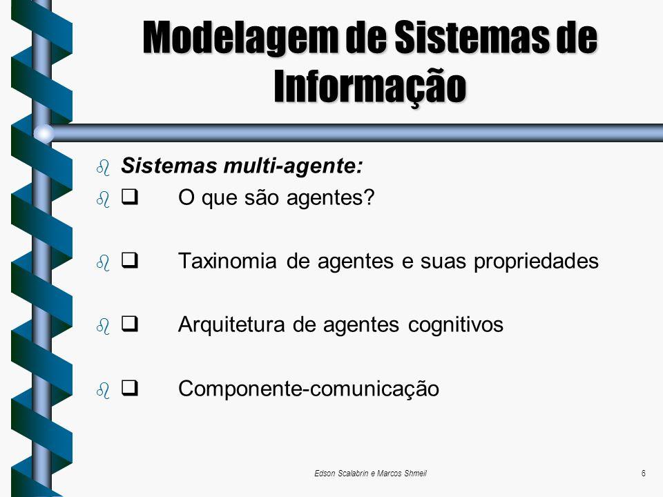 Edson Scalabrin e Marcos Shmeil6 Modelagem de Sistemas de Informação Sistemas multi-agente: O que são agentes? Taxinomia de agentes e suas propriedade