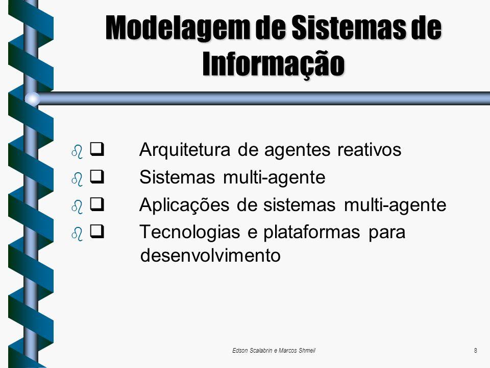 Edson Scalabrin e Marcos Shmeil8 Modelagem de Sistemas de Informação Arquitetura de agentes reativos Sistemas multi-agente Aplicações de sistemas mult