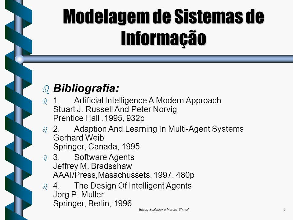 Edson Scalabrin e Marcos Shmeil9 Modelagem de Sistemas de Informação Bibliografia: 1. Artificial Intelligence A Modern Approach Stuart J. Russell And