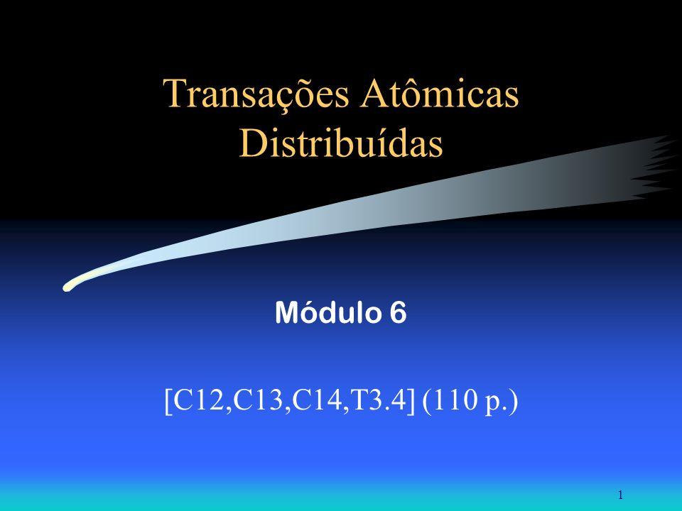 Arquitetura de Sistemas Distribuídos - Módulo 5: Transações Atômicas Distribuídas 12 Implementação de transações Métodos de controle sobre modificações: –Espaço de trabalho privado –Log Protocolo de commit em duas fases