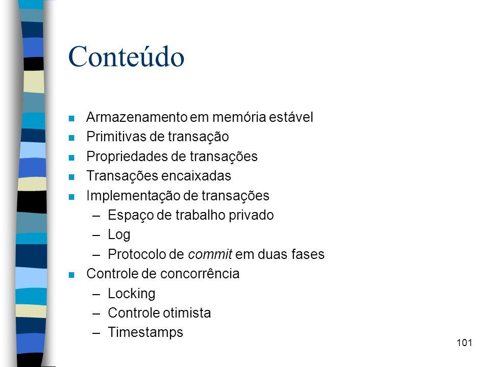 101 Conteúdo n Armazenamento em memória estável n Primitivas de transação n Propriedades de transações n Transações encaixadas n Implementação de tran