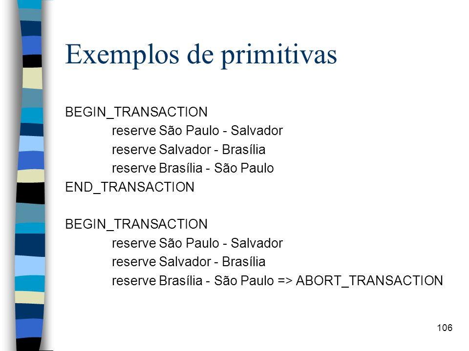 106 Exemplos de primitivas BEGIN_TRANSACTION reserve São Paulo - Salvador reserve Salvador - Brasília reserve Brasília - São Paulo END_TRANSACTION BEG