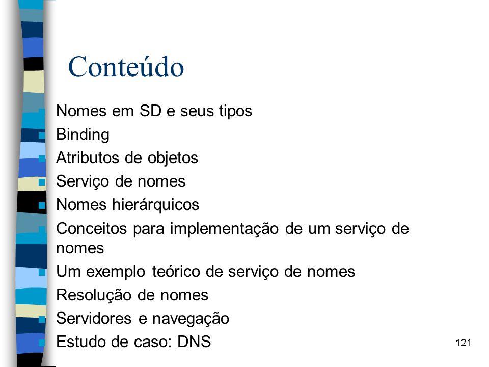 121 Conteúdo n Nomes em SD e seus tipos n Binding n Atributos de objetos n Serviço de nomes n Nomes hierárquicos n Conceitos para implementação de um