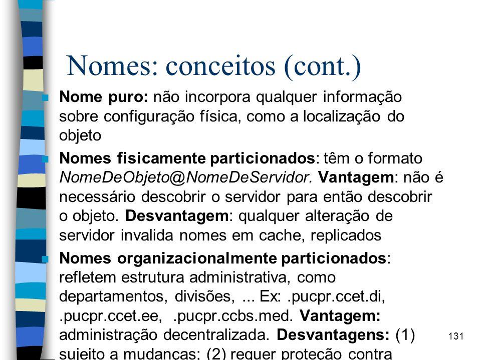 131 Nomes: conceitos (cont.) n Nome puro: não incorpora qualquer informação sobre configuração física, como a localização do objeto n Nomes fisicament