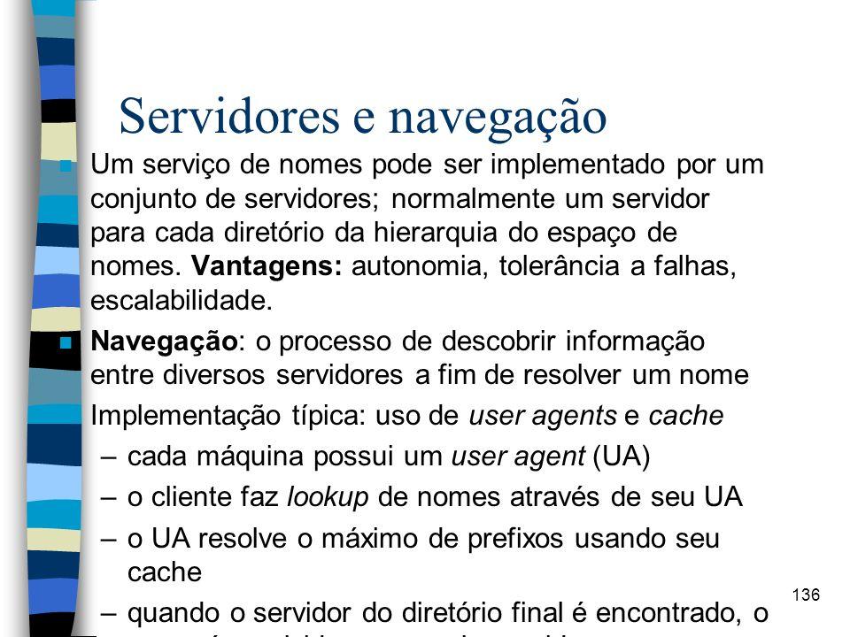 136 Servidores e navegação n Um serviço de nomes pode ser implementado por um conjunto de servidores; normalmente um servidor para cada diretório da h